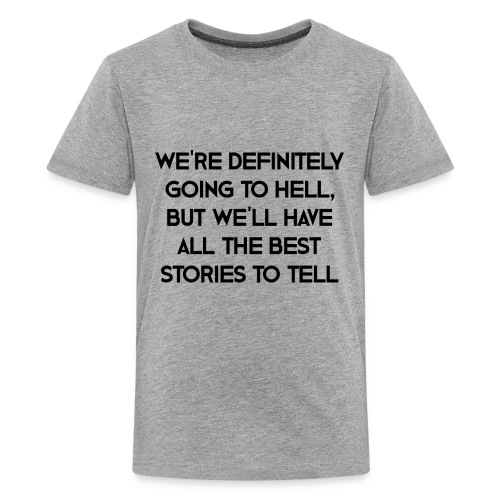 We're Definitely Going To Hell - Kids' Premium T-Shirt