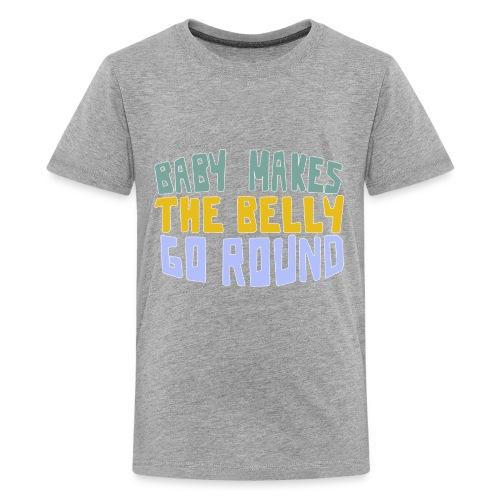 Baby Makes The Belly Go Round - Kids' Premium T-Shirt