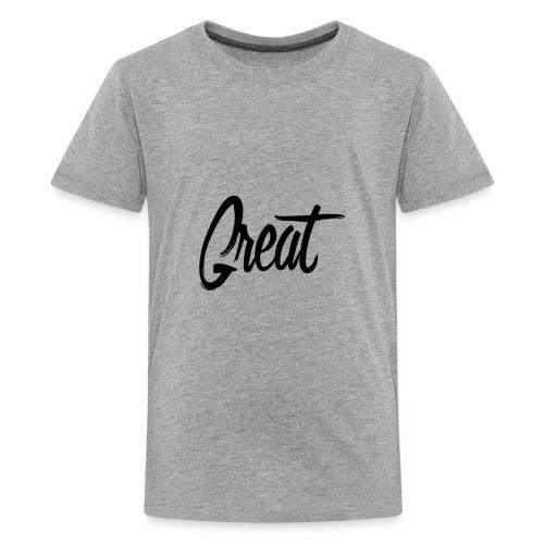 Great. - Kids' Premium T-Shirt