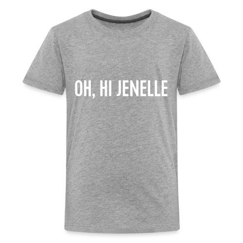 Oh, Hi Jenelle - Kids' Premium T-Shirt