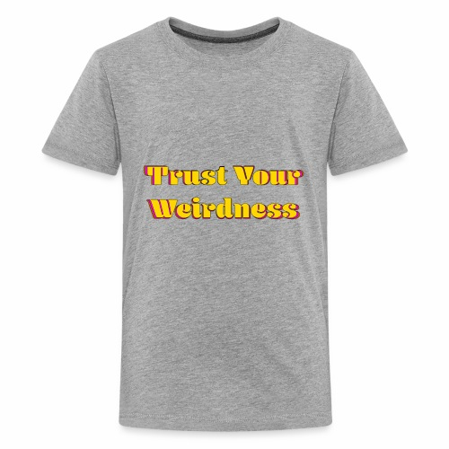 Trust Your Weirdness - Kids' Premium T-Shirt