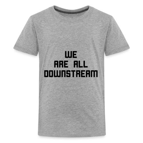 We Are All Downstream - Kids' Premium T-Shirt