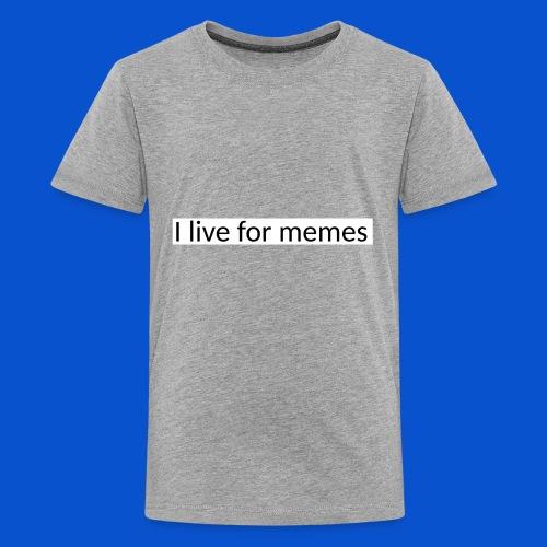 I live for memes - Kids' Premium T-Shirt