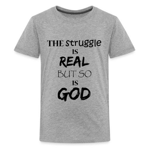 The struggle is real but so is God - Kids' Premium T-Shirt