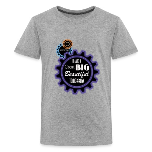 Have a Great Big Beautiful Tomorrow - Kids' Premium T-Shirt