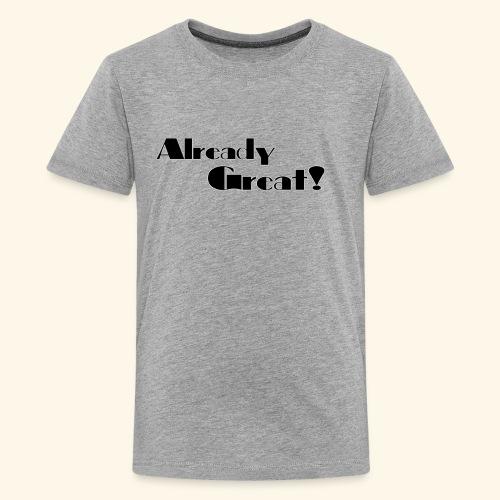 Already Great - Kids' Premium T-Shirt