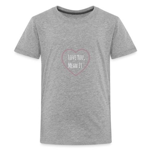 loveyoumeanit - Kids' Premium T-Shirt