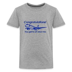 Congratulations! You get to sit near me. - Kids' Premium T-Shirt