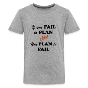 If you FAIL to PLAN then you PLAN to FAIL - Kids' Premium T-Shirt