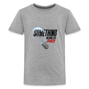 Something Light Nothing Too CrazY - Kids' Premium T-Shirt