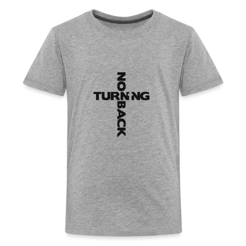No Turning Back Christian T Shirt - Kids' Premium T-Shirt