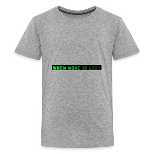 When None Is Lost - Kids' Premium T-Shirt