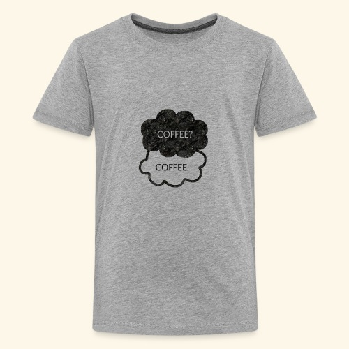 Coffee? Coffee. - Kids' Premium T-Shirt