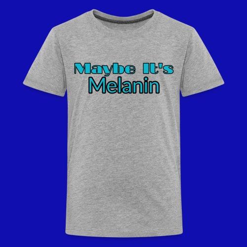 Maybe It's Melanin - Kids' Premium T-Shirt