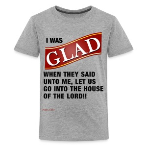 I was GLAD when they said unto me... - Kids' Premium T-Shirt