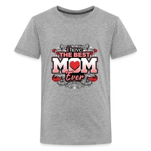 I Have the best Mom ever - Kids' Premium T-Shirt