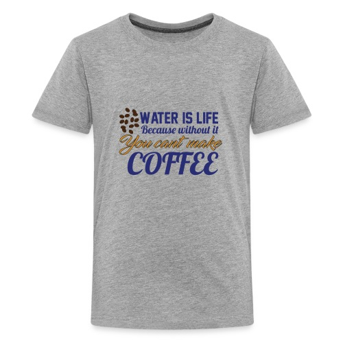 Water is Life becasue without it ... coffee - Kids' Premium T-Shirt
