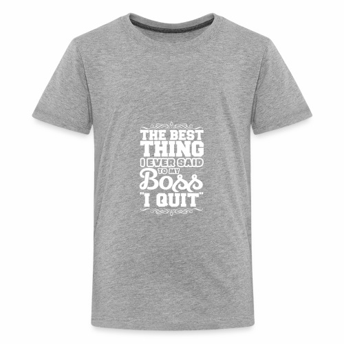 The best thing i ever said - Kids' Premium T-Shirt