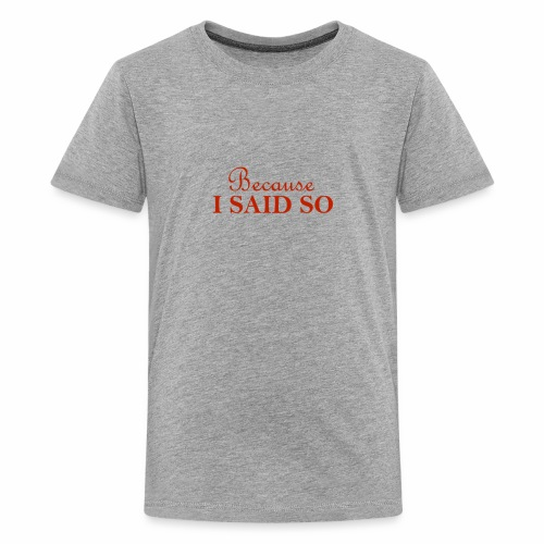Because i said so text tee - Kids' Premium T-Shirt