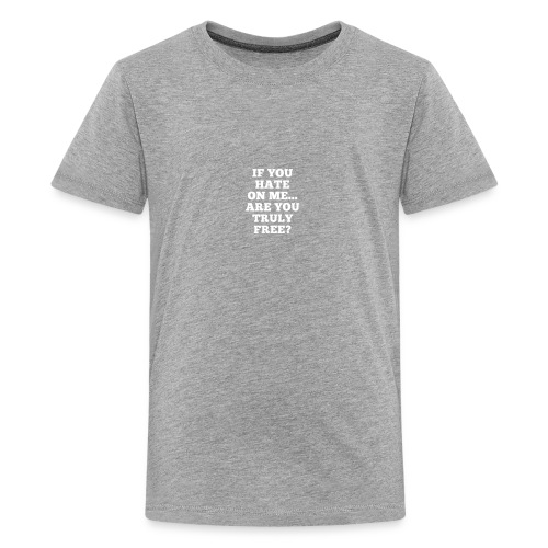 If You Hate On Me... Are You Truly Free? - Kids' Premium T-Shirt