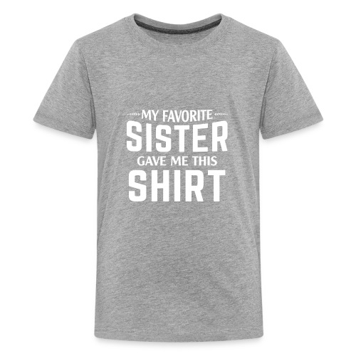 aMy Favorite Sister Gave Me This Shirt T-shirt - Kids' Premium T-Shirt