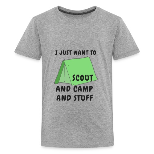 I Just Want to Scout and Camp and Stuff - Kids' Premium T-Shirt