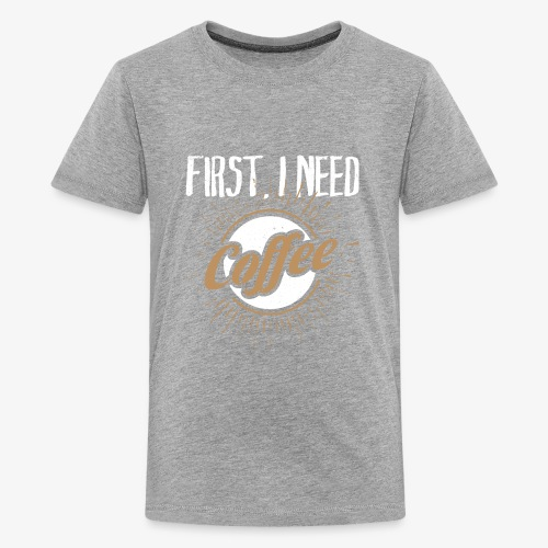 First, I Need Coffee Design for Coffee Lovers. - Kids' Premium T-Shirt