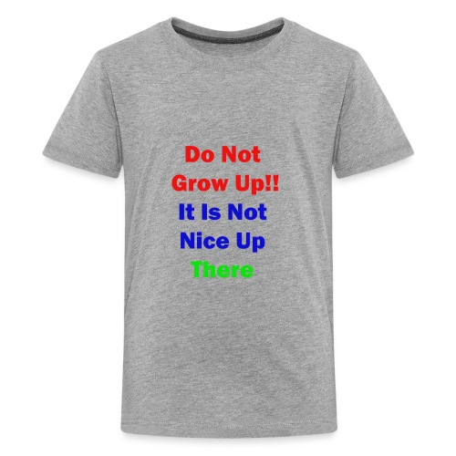 Do not Grow Up - Kids' Premium T-Shirt