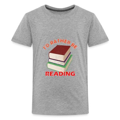 I'd Rather Be Reading - Kids' Premium T-Shirt