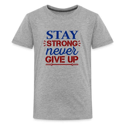 Stay Strong Never Give Up - Kids' Premium T-Shirt