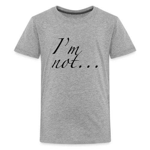 I'm not... - Kids' Premium T-Shirt