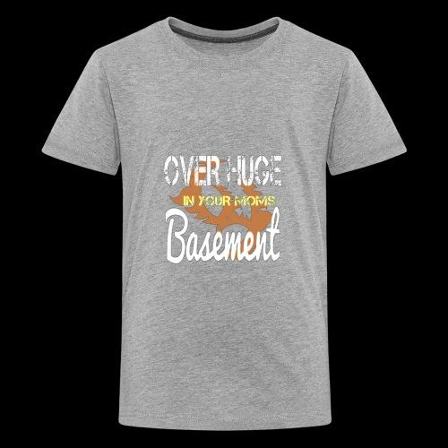 Over Huge in Moms Basement - Kids' Premium T-Shirt