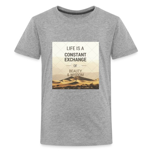 LIFE IS A CONSTANT EXCHANGE OF BEAUTY & WISDOM - Kids' Premium T-Shirt