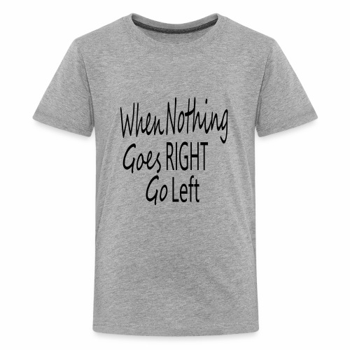When Nothing Goes RIGHT - Kids' Premium T-Shirt