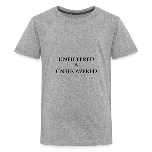 Unfiltered And unshowered - Kids' Premium T-Shirt