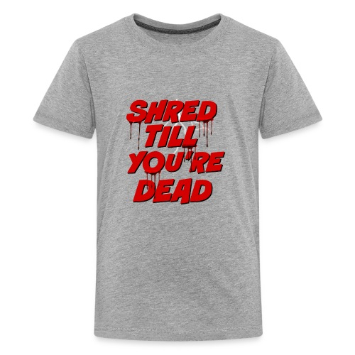 Shred Till You're Dead - Kids' Premium T-Shirt