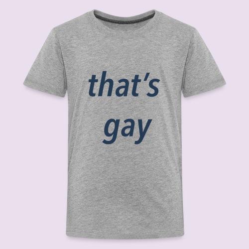 that's gay - Kids' Premium T-Shirt