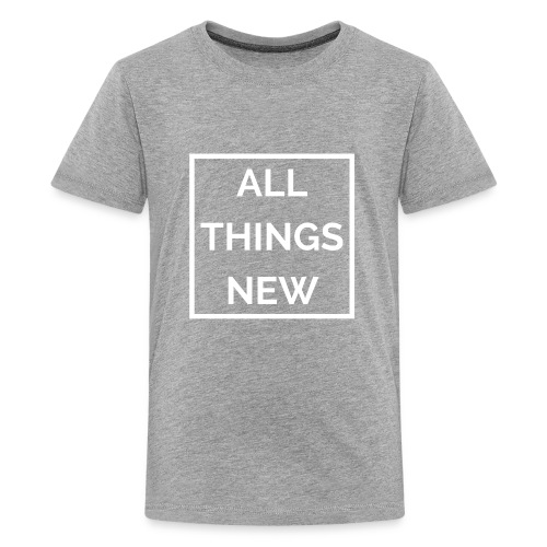 All Things New - Kids' Premium T-Shirt