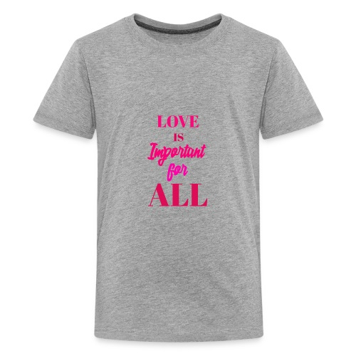 LOVE IS IMPORTANT FOR ALL - Kids' Premium T-Shirt