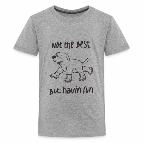 Not The Best But Havin Fun - Kids' Premium T-Shirt