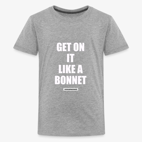 #getonitlikeabonnet (white font) - Kids' Premium T-Shirt