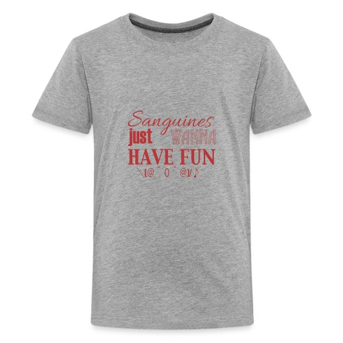 Sanguines just wanna have fun! - Kids' Premium T-Shirt