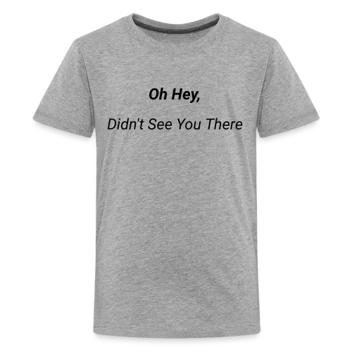 Oh Hey, Didn't See You There - Kids' Premium T-Shirt