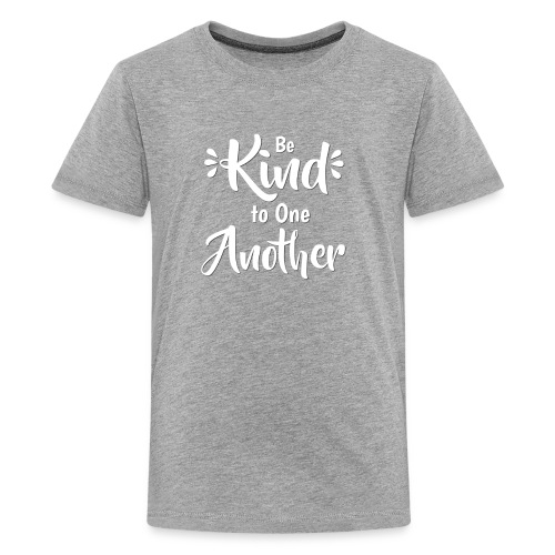 Be Kind to One Another in White - Kids' Premium T-Shirt