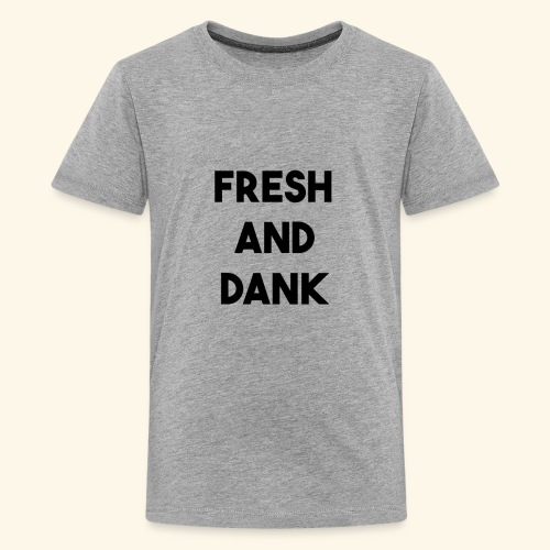 Fresh and Dank - Kids' Premium T-Shirt