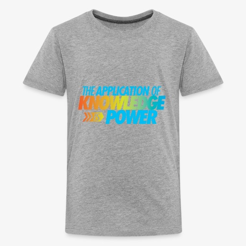 The Application Of Knowledge Is Power - Kids' Premium T-Shirt
