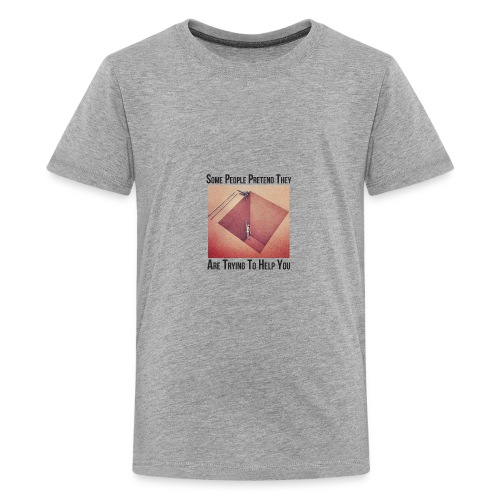 Some People Pretend They Are Trying To Help You - Kids' Premium T-Shirt