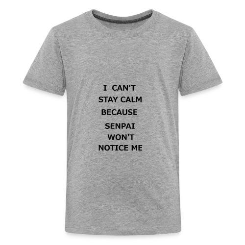 I CAN'T STAY CALM SENPAI WON'T NOTICE ME - Kids' Premium T-Shirt