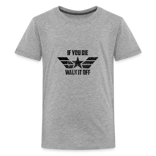 if you die walk it off - Kids' Premium T-Shirt