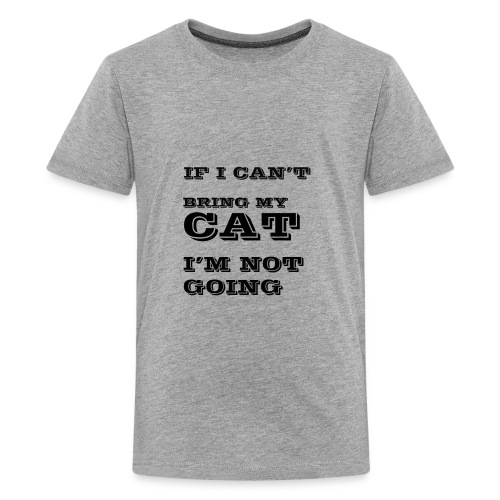 IF I CANT BRING MY CAT IM NOT GOING - Kids' Premium T-Shirt